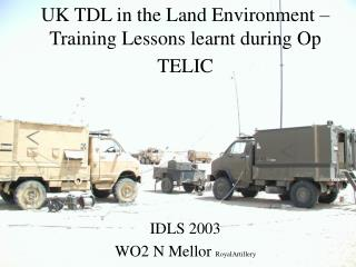 UK TDL in the Land Environment � Training Lessons learnt during Op TELIC