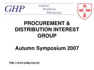 PROCUREMENT  DISTRIBUTION INTEREST GROUP  Autumn Symposium 2007
