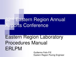 32 nd  Eastern Region Annual Airports Conference Eastern Region Laboratory Procedures Manual ERLPM