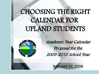 CHOOSING THE RIGHT CALENDAR FOR   UPLAND STUDENTS