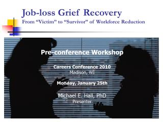 "Job-loss Grief Recovery From ""Victim"" to ""Survivor"" of Workforce Reduction"