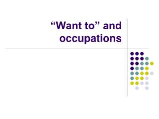 """Want to"" and occupations"
