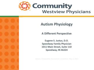 Autism Physiology A Different Perspective Eugene S. Justus, D.O. Speedway Family Physician