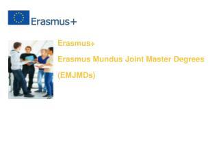 Erasmus+ Erasmus Mundus Joint Master Degrees (EMJMDs)