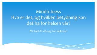 Mindfulness Hva er det, og hvilken betydning kan det ha for helsen vår?
