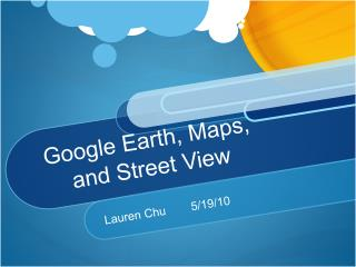 Google Earth, Maps,     and Street View