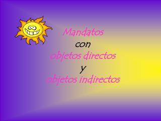 Mandatos  con  objetos directos y  objetos indirectos