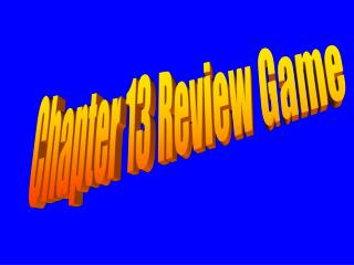 Chapter 13 Review Game