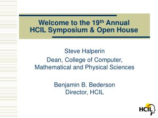 Welcome to the 19 th  Annual HCIL Symposium & Open House