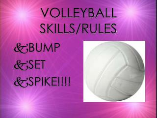 VOLLEYBALL SKILLS/RULES