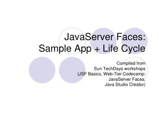 JavaServer Faces:  Sample App + Life Cycle