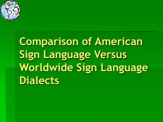 Comparison of American Sign Language Versus Worldwide Sign Language Dialects