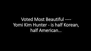 Voted Most Beautiful ----  Yomi  Kim Hunter - is half Korean, half American.. .