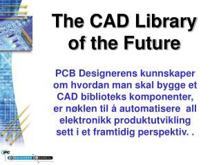 PCB Designerens kunnskaper om hvordan man skal bygge et CAD biblioteks komponenter, er n klen til   automatisere  all el