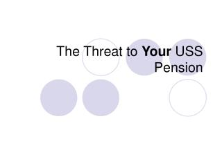 The Threat to  Your  USS Pension