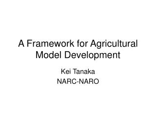 A Framework for Agricultural Model Development