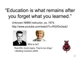 """Education is what remains after you forget what you learned."""