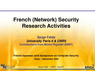 French (Network) Security Research Activities  Serge Fdida University Paris 6 & CNRS