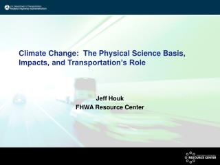 Climate Change:  The Physical Science Basis, Impacts, and Transportation's Role