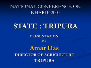 NATIONAL CONFERENCE ON KHARIF 2007 STATE : TRIPURA
