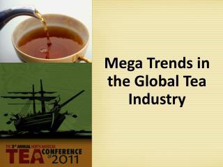 Mega Trends in the Global Tea Industry