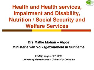 Drs Maltie Mohan – Algoe Ministerie van Volksgezondheid in Suriname Friday, August 6 th  2010