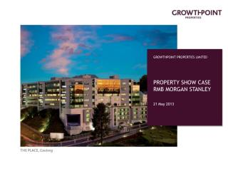 GROWTHPOINT PROPERTIES LIMITED PROPERTY SHOW CASE  RMB MORGAN STANLEY  21 May 2013