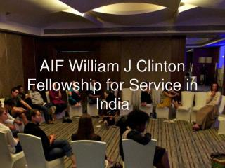 AIF William J Clinton Fellowship for Service in India