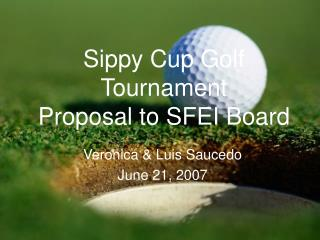 Sippy Cup Golf Tournament Proposal to SFEI Board