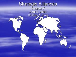 Strategic Alliances Chapter 7 April 5, 2006 Dr. Ellen A. Drost