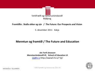 Menntun og framtíð / The Future and Education Jón Torfi Jónasson