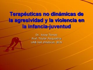 Terapéuticas no dinámicas de la agresividad y la violencia en la infancia-juventud