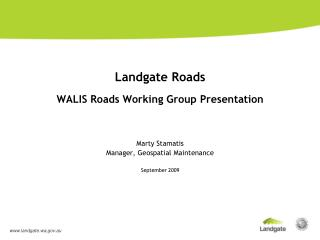 Landgate Roads WALIS Roads Working Group Presentation Marty Stamatis