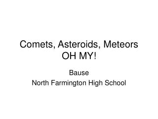 Comets, Asteroids, Meteors OH MY!