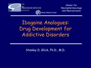 Ibogaine Analogues:  Drug Development for  Addictive Disorders