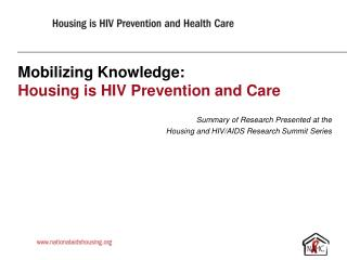 Mobilizing Knowledge: Housing is HIV Prevention and Care Summary of Research Presented at the
