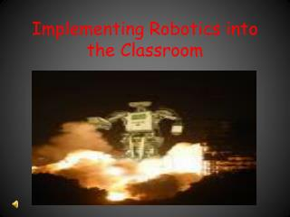 Implementing Robotics into the Classroom