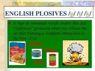 ENGLISH PLOSIVES / p / / t / / k /