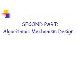 SECOND PART: Algorithmic Mechanism Design