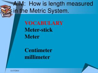AIM:  How is length measured in the Metric System.