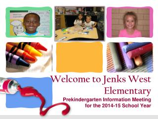 Welcome to Jenks West Elementary Prekindergarten Information Meeting  for the 2014-15 School Year