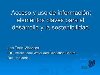 Acceso y uso de información; elementos claves para el desarrollo y la sostenibilidad