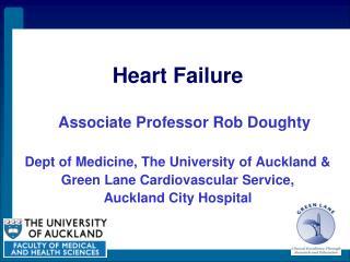 Heart Failure Associate Professor Rob Doughty Dept of Medicine, The University of Auckland &