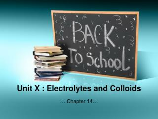 Unit X : Electrolytes and Colloids