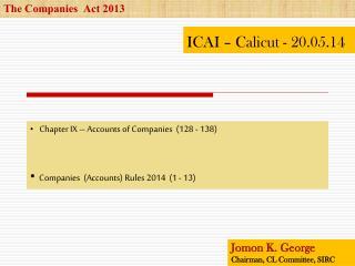 Chapter IX – Accounts of Companies  (128 - 138) Companies  (Accounts) Rules 2014  (1 - 13)