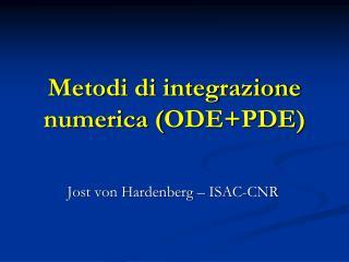Metodi di integrazione numerica ( ODE+PDE )