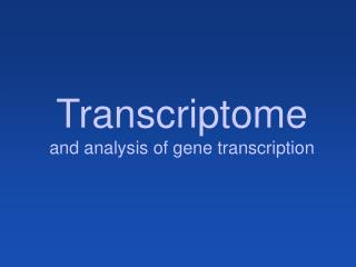 Transcriptome and analysis of gene transcription