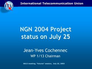 NGN 2004 Project status on July 25
