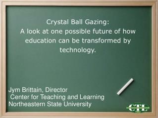 Jym Brittain, Director   Center for Teaching and Learning Northeastern State University