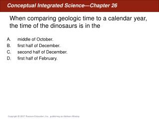 When comparing geologic time to a calendar year, the time of the dinosaurs is in the
